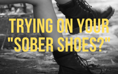 Trying on your Sober Shoes
